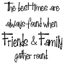 Friends & Family Time